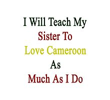 I Will Teach My Sister To Love Cameroon As Much As I Do Photographic Print