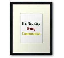 It's Not Easy Being Cameroonian  Framed Print