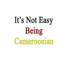 It's Not Easy Being Cameroonian  Photographic Print
