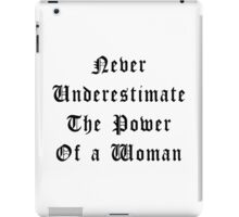 Never Underestimate The Power Of a Woman iPad Case/Skin