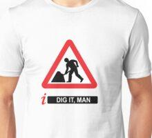 i Dig It, Man Unisex T-Shirt
