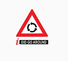 i Did Go Around Unisex T-Shirt