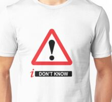i Don't Know Unisex T-Shirt