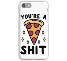 You're a Shit iPhone Case/Skin