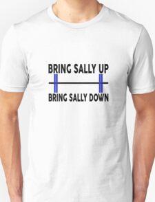 Bring Sally Up, Bring Sally Down Unisex T-Shirt