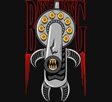 Bang Bang Yer Bleetin Unisex T-Shirt