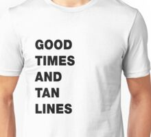 Good Times And Tan Lines Unisex T-Shirt