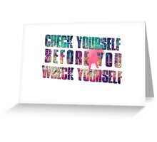 Check yourself before you wreck yourself! Greeting Card