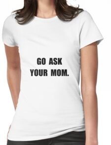 Ask Mom Womens Fitted T-Shirt