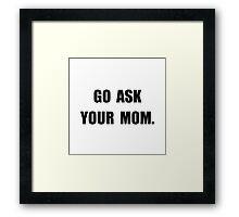 Ask Mom Framed Print