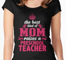 The Best Kind Of Mom Raises A Preschool Teacher Women's Fitted Scoop T-Shirt