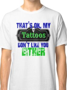 Funny Tattoo Design Ink Thats Ok My Tattoos Dont Like You Either Skull Skulls Vintage Distressed Biker Rave Punk Classic T-Shirt