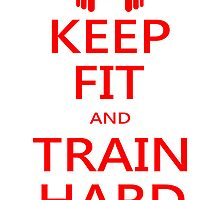 KEEP FIT and TRAIN HARD (RED) by BGWdesigns