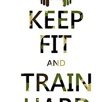KEEP FIT and TRAIN HARD (camo) by BGWdesigns