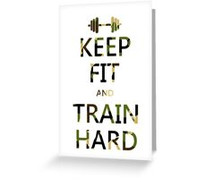 KEEP FIT and TRAIN HARD (camo) Greeting Card