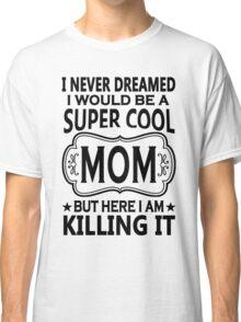 Super Cool Mom Classic T-Shirt