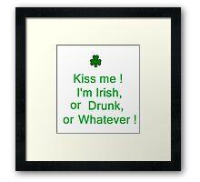 Kiss me ! I'm Irish,  or Drunk,  or Whatever ! Framed Print