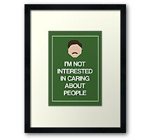 Ron Swanson: Not Interested in Caring About People Framed Print