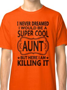 Super Cool Aunt  Classic T-Shirt