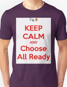 Keep Calm And Choose All Ready T-Shirt