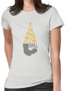 Pierce The Heavens With Your Drill Womens Fitted T-Shirt