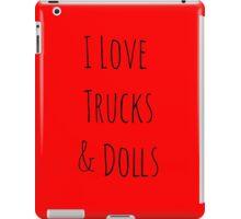 I love trucks & dolls  iPad Case/Skin