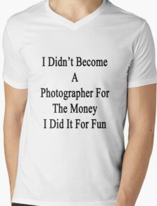 I Didn't Become A Photographer For The Money I Did It For Fun Mens V-Neck T-Shirt