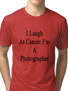 I Laugh At Cancer I'm A Photographer  Tri-blend T-Shirt