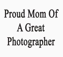 Proud Mom Of A Great Photographer  by supernova23