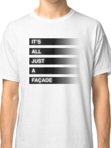 It's All Just A Façade (Faded) Classic T-Shirt