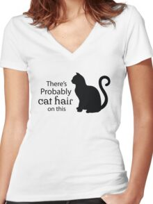 There's Probably Cat Hair On This  Women's Fitted V-Neck T-Shirt