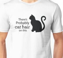 There's Probably Cat Hair On This  Unisex T-Shirt