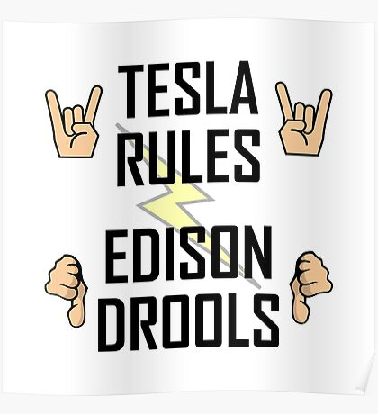 Tesla Rules Edison Drools Poster