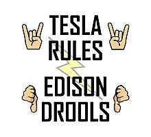 Tesla Rules Edison Drools Photographic Print