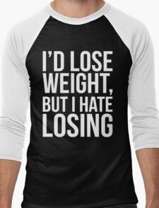 I'd Lose Weight, But I Hate Losing Men's Baseball ¾ T-Shirt