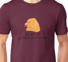 We are all Golden Retrievers Unisex T-Shirt