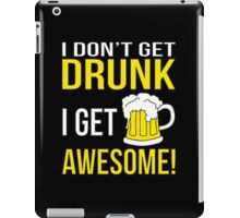 I Don't Get Drunk. I Get Awesome. iPad Case/Skin