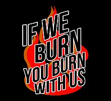 If We Burn, You Burn With Us by LovelyOwls
