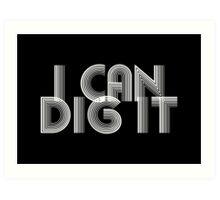 I Can Dig It Art Print