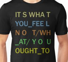 It's What You Feel Unisex T-Shirt