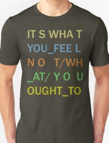 It's What You Feel T-Shirt