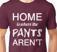 Home is where the Pants Aren't. Unisex T-Shirt