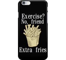 Exercise? No, Friend Extra Fries iPhone Case/Skin