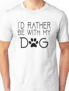 I'd Rather Be with my DOG Unisex T-Shirt