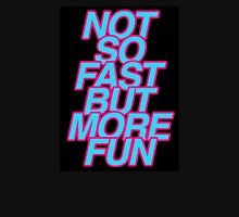 not so fast Unisex T-Shirt