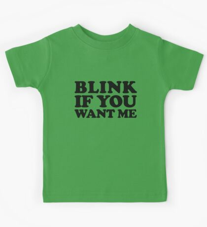 BLINK IF YOU WANT ME Kids Tee