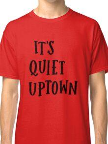 It's Quiet Uptown Classic T-Shirt