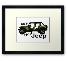 Only in an army green Jeep wrangler Framed Print