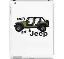 Only in an army green Jeep wrangler iPad Case/Skin