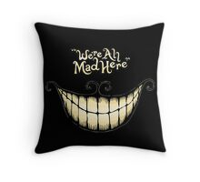 Were All Mad Here Throw Pillow